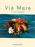 Via Mare: A Seafood Cookbook