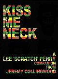 Lee 'Scratch' Perry: Kiss Me Neck: The Scratch Story in Words, Pictures and Records