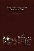 Central Africa: Tribal and Colonial Armies in the Congo, Gabon, Rwanda, Burundi, Northern Rhodesia and Nyasaland, 1800 to 1900