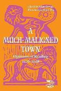 Much-maligned Town: Opinions of Reading 1126-2008