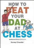How to Beat Your Dad at Chess