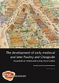 The development of early medieval and later Poultry and Cheapside; excavations at 1 Poultry and vicinity, City of London