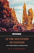 At the Mountains of Madness & Other Works of Weird Fiction