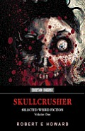 Skullcrusher: Selected Weird Fiction, Volume One
