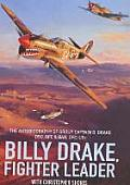 Billy Drake Fighter Leader The Autobiography of Group Captain B Drake DSO DFC & Bar US DFC