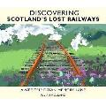Discovering Scotland's Lost Railways: a Wee Trip Down Memory Lane