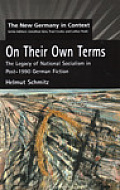 On Their Own Terms: The Legacy of National Socialism in Post-1990 German Fiction