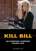 Kill Bill: An Unofficial Casebook: Volume Two (Cult Movie Files) Cover