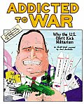 Addicted to War Why the U S Cant Kick Militarism