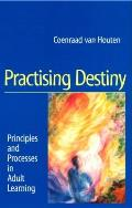 Practicing Destiny: Principles and Processes in Adult Learning