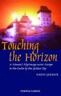 Touching the Horizon: A Woman's Pilgrimage Across Europe to the Castle by the Golden City