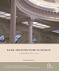 Bank Architecture in Dublin - A History to c.1940