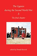 The Gypsies During the Second World War: Volume 3; The Final Chapter