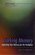 Working Memory: Improving Your Memory for the Workplace