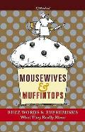 Mousewives and Muffintops: Euphemisms and Buzzwords for Today