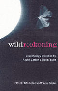 Wild Reckoning: an Anthology Provoked By Rachel Carson's &quot;Silent Spring&quot; Cover