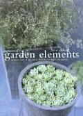 Garden Elements: A Source Book of Decorative Ideas to Transform the Garden