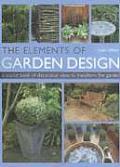 The Elements of Garden Design: A Source Book of Decorative Ideas to Transform the Garden