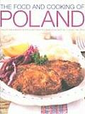 The Food and Cooking of Poland: Traditions, Ingredients, Tastes, Techniques, Over 60 Classic Recipes