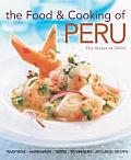 The Food and Cooking of Peru: Traditions, Ingredients, Tastes and Techniques in 60 Classic Recipes