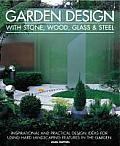 Garden Design with Stone Wood Glass & Steel Inspirational & Practical Design Ideas for Using Hard Landscaping Features in the Garden Joan Clifto