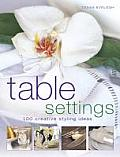 Table Settings: 100 Creative Styling Ideas