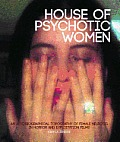 House of Psychotic Women An Autobiographical Topography of Female Neurosis in Horror & Exploitation Films