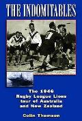 Indomitables: the 1946 Rugby League Tour of Australia and New Zealand
