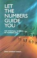 Let the Numbers Guide You: The Spiritual Science of Numerology