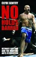No Holds Barred Ultimate Fighting & the Martial Arts Revolution