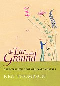 Ear to the Ground Garden Science for Ordinary Mortals