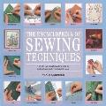 The Encyclopedia of Sewing Techniques: A Step-By-Step Visual Directory, with an Inspirational Gallery of Finished Pieces