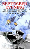 September Evening: The Life and Final Combat of the German World War One Ace Werner Voss