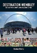 Destination Wembley: the History of the Rugby League Challenge Cup Final