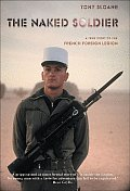 Naked Soldier A True Story of the French Foreign Legion