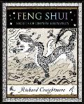 Feng Shui: Secrets of Chinese Geomancy. Richard Creightmore