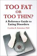 Too Fat or Too Thin?: A Reference Guide to Eating Disorders Cover