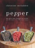 Pepper the Spice That Changed the World Over 100 Recipes Over 3000 Years of History