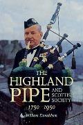Highland Pipe and Scottish Society 1750-1950