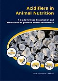 Acidifiers in Animal Nutrition - A Guide for Feed Preservation and Acidification to Promote Animal Performance