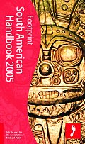 Footprint South American Handbook 2005 (Footprint South American Handbook)