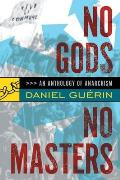 No Gods No Masters An Anthology of Anarchism