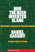How the Irish Invented Slang The Secret Language of the Crossroads
