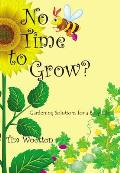 No Time to Grow?: Gardening Solutions for a Busy Life