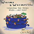 Worms & Wormeries Composting Your Kitchen Waste & More