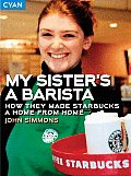 My Sisters a Barista How They Made Starbucks a Home Away from Home