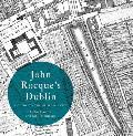 John Rocque's Dublin: A Guide to the Georgian City (Irish Historic Towns Atlas)