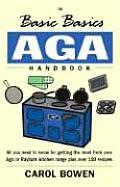 The Basic Basics AGA Handbook: All You Need to Know for Getting the Most from Your Aga or Rayburn Kitchen Range Plus Over 100 Recipes