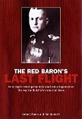 The Red Baron's Last Flight: An in Depth Investigation Into What Really Happened on the Day Von Richthofen Was Shot Down