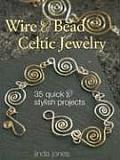 Wire & Bead Celtic Jewelry 35 Quick & Stylish Projects